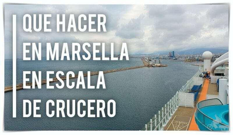 que ver y hacer en Marsella en una escala de crucero